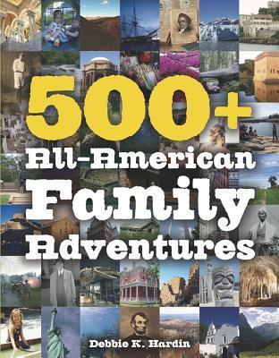 500+ All-American Family Adventures  by  Debbie K. Hardin