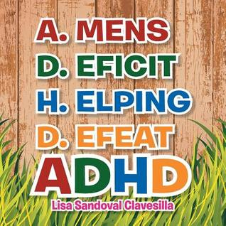 A.Mens D.Eficit H.Elping D.Efeat : Adhd  by  Lisa Sandoval Clavesilla