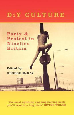 DiY Culture: Party and Protest in Nineties Britain George McKay