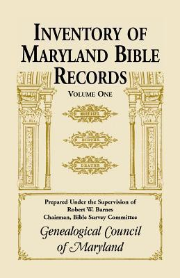 Inventory of Maryland Bible Records, Volume 1  by  Genealogical Council of Maryland