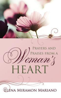 Prayers and Praises from a Womans Heart  by  Elena Miramon Mariano