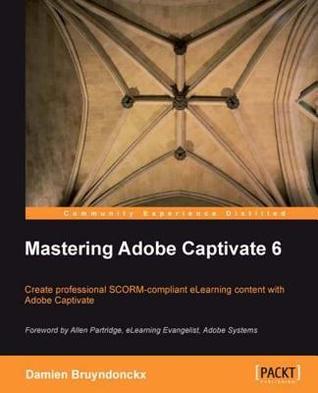Mastering Adobe Captivate 6  by  Damien Bruyndonckx