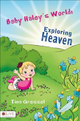 Baby Haleys World: Exploring Heaven Tina Gressel