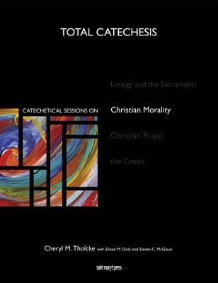 Catechetical Sessions on Christian Morality Cheryl M. Tholcke