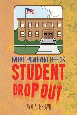Parent Engagement Effects Student Drop Out  by  Ann A. Brown