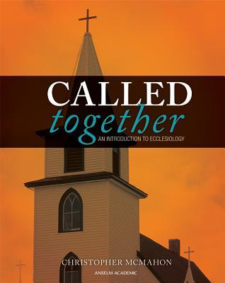 Called Together: An Introduction To Ecclesiology  by  Christopher McMahon