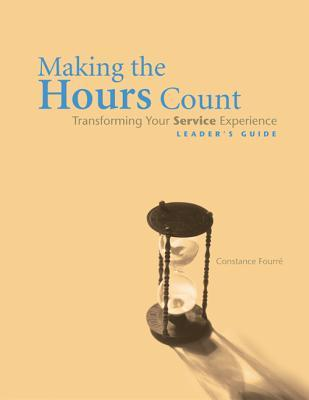 Making the Hours Count (Leaders Guide): Transforming Your Service Experience  by  Constance Fourre