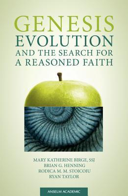 Genesis, Evolution, and the Search for a Reasoned Faith  by  Mary Katherine Birge