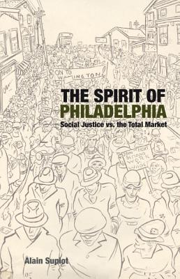 The Spirit of Philadelphia: Social Justice vs. the Total Market  by  Alain Supiot