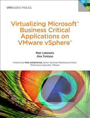 Virtualizing Microsoft Business Critical Applications on VMware vSphere  by  Matt Liebowitz