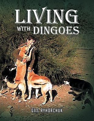 Living With Dingoes  by  Gill Ryhorchuk