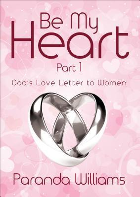Be My Heart Part 1: Gods Love Letter to Women Paranda Williams