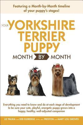 Your Yorkshire Terrier Puppy Month By Month  by  Liz Palika