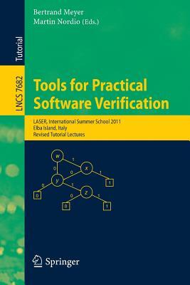 Tools for Practical Software Verification: International Summer School, Laser 2011, Elba Island, Italy, Revised Tutorial Lectures  by  Bertrand Meyer