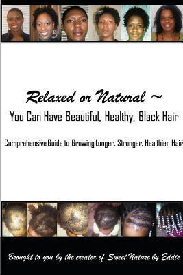 Relaxed or Natural You Can Have Beautiful, Black, Healthy, Hair Eddie Lee