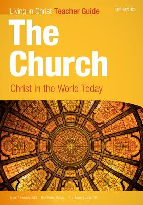The Church: Christ in the World Today, Teacher Guide  by  Anne Herrick