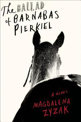 The Ballad of Barnabas Pierkiel: A Novel  by  Magdalena Zyzak