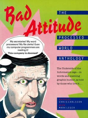Bad Attitude: The Processed World Anthology  by  Chris Carlsson