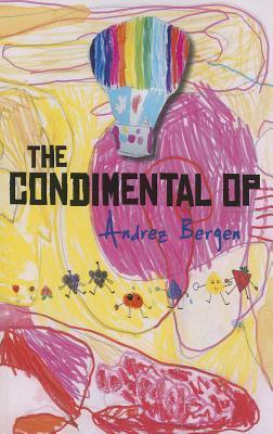 The Condimental Op: Cocktaild Stories Sreved on a Bent Paper Platter  by  Andrez Bergen
