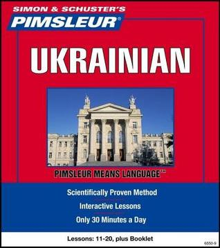 Ukrainian Lessons 11 to 20: Learn to Speak and Understand Ukrainian with Pimsleur Language Programs  by  Pimsleur Language Programs