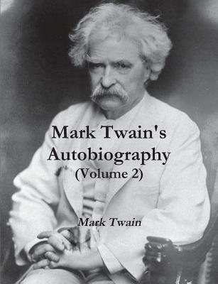 Mark Twains Autobiography (Volume 2)  by  Mark Twain
