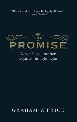 Promise: Never Have Another Negative Thought Again  by  Graham Price