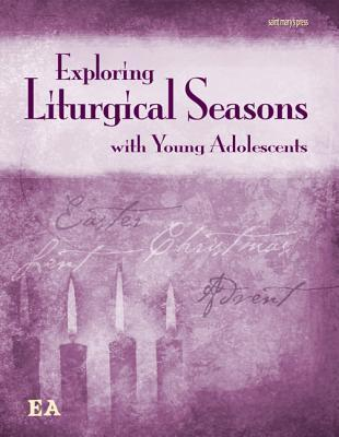 Exploring Liturgical Seasons with Young Adolescents  by  Mary Shrader