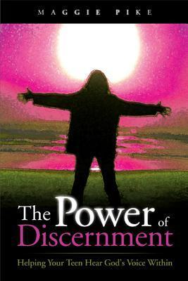 The Power of Discernment: Helping Your Teen Hear Gods Voice Within Maggie Pike