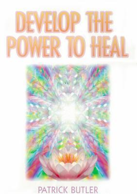 Develop the Power to Heal  by  Patrick Butler