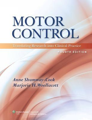 Motor Control: Translating Research Into Clinical Practice  by  Anne Shumway-Cook