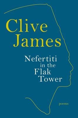 Nefertiti in the Flak Tower: Poems Clive James