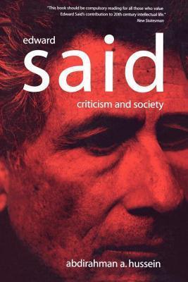 Edward Said: Criticism and Society Abdirahman A. Hussein