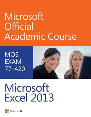 Exam 77-420 Microsoft Excel 2013 MOAC (Microsoft Official Academic Course)