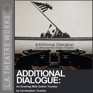 Additional Dialogue: An Evening with Dalton Trumbo Christopher Trumbo