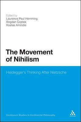 The Movement of Nihilism: Heideggers Thinking After Nietzsche  by  Laurence Paul Hemming