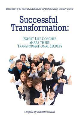 Successful Transformation: Expert Life Coaches Share Their Transformational Secrets  by  Jeannette Koczela