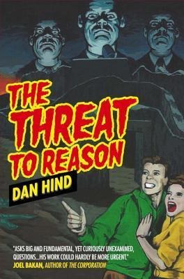 The Threat to Reason: How the Enlightenment was Hijacked and How We Can Reclaim It Dan Hind