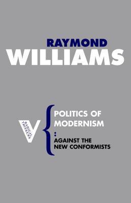 Politics of Modernism: Against the New Conformists Raymond Williams
