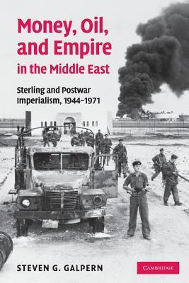 Money, Oil, and Empire in the Middle East: Sterling and Postwar Imperialism, 1944 1971  by  Steven G. Galpern