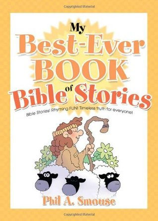 My Best-Ever Book of Bible Stories: Bible Stories! Rhyming Fun! Timeless Truth for Everyone!  by  Phil A. Smouse