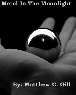 Metal in the Moonlight  by  Matthew C. Gill