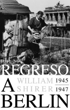 Regreso a Berlin 1945-1947  by  William L. Shirer