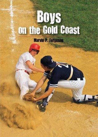 Boys on the Gold Coast: A Good Baseball Story  by  Marvin P. Ferguson