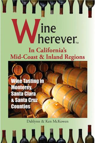 Wine Wherever In Californias Mid-Coast & Inland Regions  by  Ken McKowen