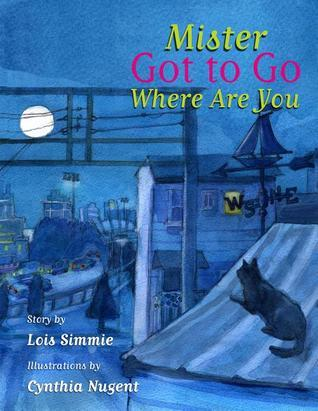 Mr Got to Go Where Are You? Lois Simmie