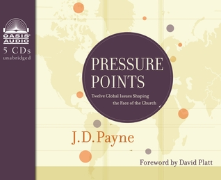 Pressure Points (Library Edition): Twelve Global Issues Shaping the Face of the Church  by  J.D. Payne