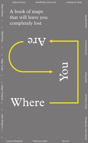 Where You Are: A Collection of Maps That Will Leave You Feeling Completely Lost  by  Visual Editions