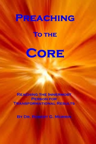Preaching to the Core  by  Robert G. Morrin
