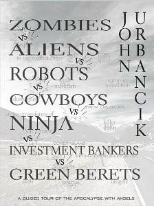 Zombies vs. Aliens vs. Robots vs. Cowboys vs. Ninja vs. Investment Bankers Vs. Green Berets John Urbancik