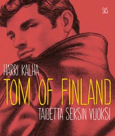 Tom of Finland – Taidetta seksin vuoksi  by  Harri Kalha